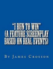 I Run to Win (screenplay Based on True Story) : By James Crosson by James...