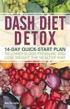 DASH Diet Detox : 14-Day Quick-Start Plan to Lower Blood Pressure and Lose...