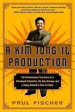 A Kim Jong-Il Production: The Extraordinary True Story of a Kidnapped Filmmaker