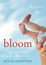 Bloom : Finding Beauty in the Unexpected - A Memoir by Kelle Hampton (2012,...