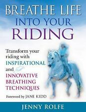 Breathe Life into Your Riding : Transform Your Riding with Inspirational and...