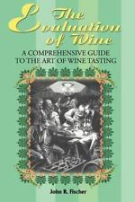 The Evaluation of Wine : A Comprehensive Guide to the Art of Wine Tasting by...