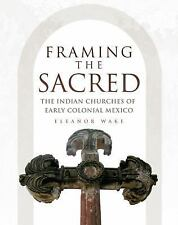 Framing the Sacred: The Indian Churches of Early Colonial Mexico, , Wake Ph.D, D