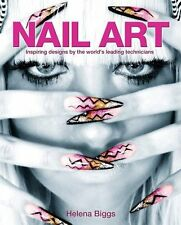 Nail Art: Inspiring Designs by the World's Leadi, Helena Biggs, New