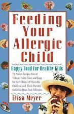 Feeding Your Allergic Child: Happy Food for Healthy Kids by Elisa Meyer