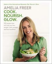 Cook. Nourish. Glow.: 120 Recipes That Will Help You Lose Weight, Look Younger,