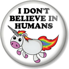"I DON'T BELIEVE IN HUMANS UNICORN 1"" Pin Button Badge Rainbow Mythical Fairytale"