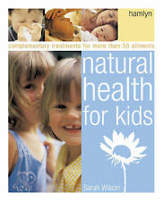 Natural Health for Kids: Complementary Treatments for More Than 50 Ailments,GOOD