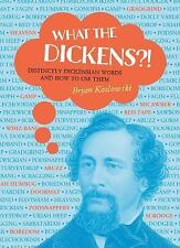 What the Dickens?!: Distinctly Dickensian Words and How to Use Them by Bryan Koz