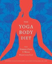 The Yoga Body Diet : Slim and Sexy in 4 Weeks (Without the Stress) by Kristen...