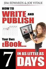 How to Write and Publish Your Own Ebook in as Little as 7 Days by Joe Vitale...