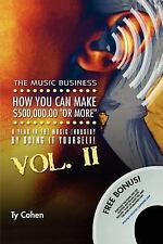 The Music Business: How YOU Can Make $500,000. 00 (or More) a Year in the...