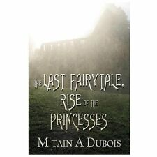 The Last Fairytale : Rise of the Princesses by M'Tain A. Dubois (2013,...