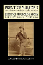 Prentice Mulford's Story: Life By Land and Sea by Mulford, Prentice