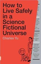 How to Live Safely in a Science Fictional Universe by Charles Yu (2011,...