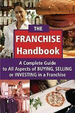 The Franchise Handbook : A Complete Guide to All Aspects of Buying, Selling,...