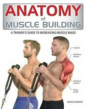 Anatomy of Muscle Building: A Trainer's Guide to Increasing Muscle Mass, Craig R