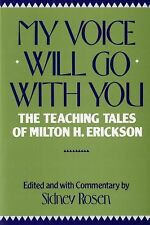 My Voice Will Go with You : The Teaching Tales of Milton H. Erickson by...