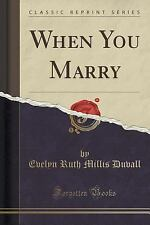 When You Marry (Classic Reprint) by Evelyn Ruth Millis Duvall (2015, Paperback)