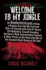 Welcome to My Jungle : Account of Touring w/ Guns N' Roses Craig Duswalt NEW