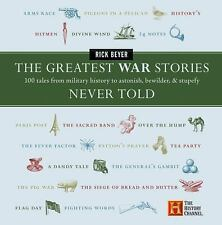 The Greatest Stories Never Told: Greatest War Stories Never Told : 100 Tales...
