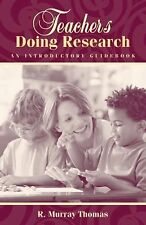 Teachers Doing Research : An Introductory Guidebook by R. Murray Thomas...