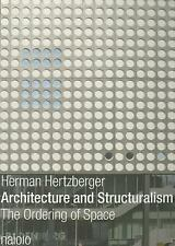 Architecture and Structuralism : The Ordering of Space by Herman Hertzberger...
