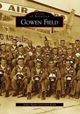 Images of Aviation: Gowen Field by Gary Keith and Yancy Mailes (2008, Paperback)