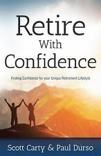 Retire with Confidence : A Unique Approach to a Better Retirement by Scott...