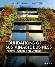 Foundations of Sustainable Business: Theory, Function, and Strategy, Wood, John