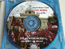 YOULL NEVER TAKE THE REBEL OUR OF ME Dylan Wade McKay Danny Joe Bryant signed CD
