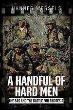 A Handful of Hard Men : The SAS and the Battle for Rhodesia by Hannes Wessels...