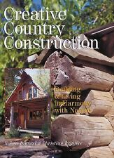 NEW - Creative Country Construction: Building & Living In Harmony with Nature