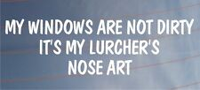 MY WINDOWS ARE NOT DIRTY IT'S MY LURCHER'S NOSE ART Funny Car/Van Dog Sticker