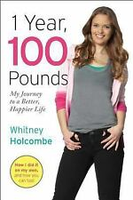 NEW - 1 Year, 100 Pounds: My Journey to a Better, Happier Life