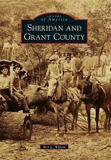 Images of America: Sheridan and Grant County by Roy L. Wilson (2012, Paperback)