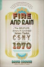 Fire and Rain : The Beatles, Simon and Garfunkel, James Taylor, CSNY, and the...
