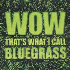 CD Wow That's What I Call Bluegrass - Wow That's What I Call Bluegrass!