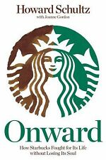 Onward : How Starbucks Fought for Its Life Without Losing Its Soul by Joanne...