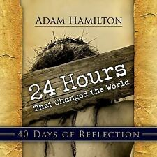 24 Hours That Changed the World - 40 Days of Reflection by Adam Hamilton...