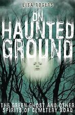 On Haunted Ground : The Green Ghost and Other Spirits of Cemetery Road by...