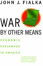 War by Other Means : Economic Espionage in America by John J. Fialka (1999,...
