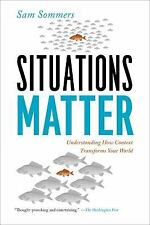 Situations Matter : Understanding How Context Transforms Your World by Sam...