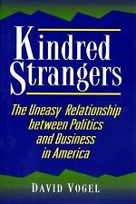 Kindred Strangers: The Uneasy Relationship between Politics and Busine-ExLibrary
