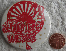 "REMEMBER THE 50`s Old Vtg 1970s Very Large Button Pin Badge(63mm-2.5"")Rockabilly"