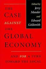 NEW - The Case Against the Global Economy, and for a Turn Toward the Local