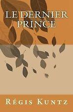 Le Dernier Prince by régis kuntz (2015, Paperback)