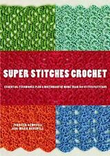 Super Stitches Crochet: Essential Techniques Plus a Dictionary of more than 18..