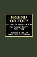 Friend or Foe? : Russians in American Film and Foreign Policy, 1933-1991 by...