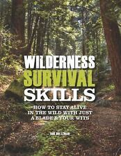 Wilderness Survival Skills : How to Survive in the Wild with Just a Blade and...